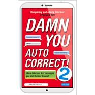 Damn You Autocorrect! 2: More Hilarious Text Messages You Didn't Mean to Send by Saul, Lyndsey, 9780753541999