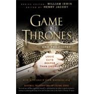 Game of Thrones and Philosophy : Logic Cuts Deeper Than Swords by Irwin, William; Jacoby, Henry, 9781118161999
