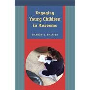 Engaging Young Children in Museums by Shaffer,Sharon E, 9781611321999