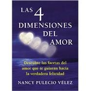 Las 4 dimensiones de amor / The 4 Dimensions of Love by Velez, Nancy Pulecio, 9780147512000