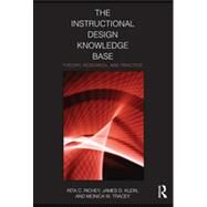 The Instructional Design Knowledge Base: Theory, Research, and Practice by Richey; Rita C., 9780415802000