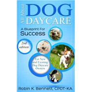 All About Dog Daycare by Bennett, Robin K., 9780991612000