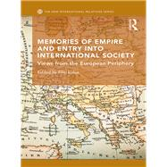 Memories of Empire and Entry into International Society: Views from the European periphery by Ejdus; Filip, 9781138672000