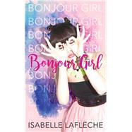 Bonjour Girl by Laflèche, Isabelle, 9781459742000