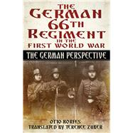 The German 66th Regiment in the First World War by Korfes, Otto; Zuber, Terence, 9780750962001