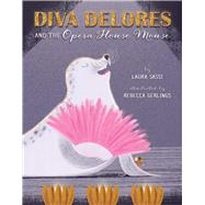 Diva Delores and the Opera House Mouse by Sassi, Laura; Gerlings, Rebecca, 9781454922001