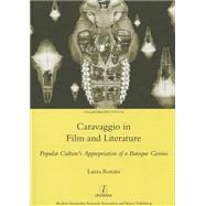 Caravaggio in Film and Literature: Popular Culture's Appropriation of a Baroque Genius: Popular Culture's Appropriation of a Baroque Genius by Rorato; Laura, 9781909662001