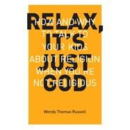 Relax, It's Just God by Russell, Wendy Thomas, 9781941932001