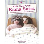 Knit Your Own Kama Sutra: Twelve Playful Projects for Naughty Knitters by Von Purl, Trixie, 9780062352002