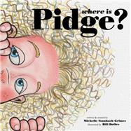 Where Is Pidge? by Grimes, Michelle Staubach; Deore, Bill, 9780990842002