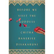 Before We Visit the Goddess by Divakaruni, Chitra Banerjee, 9781476792002