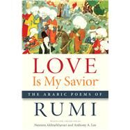 Love Is My Savior by Rumi; Akhtarkhavari, Nesreen; Lee, Anthony A., 9781611862003