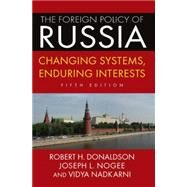 The Foreign Policy of Russia: Changing Systems, Enduring Interests, 2014 by Donaldson; Robert H, 9780765642004