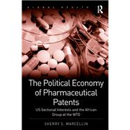 The Political Economy of Pharmaceutical Patents: US Sectional Interests and the African Group at the WTO by Marcellin,Sherry S., 9781138252004