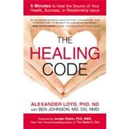 The Healing Code by Loyd, Alexander; Johnson, Ben, 9781455502004