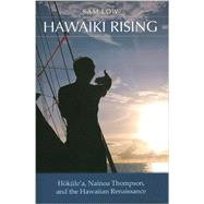 Hawaiki Rising: Hokulea, Nainoa Thompson, and the Hawaiian Renaissance by Low, Sam, 9781617102004
