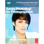 Adobe Photoshop Cs5 for Photographers: A Professional Image Editor's Guide to the Creative Use of Photoshop for the Macintosh and PC by Evening; Martin, 9780240522005