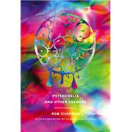 Psychedelia and Other Colours by Chapman, Rob; Weatherall, Andrew, 9780571282005