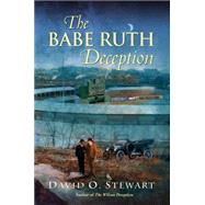 The Babe Ruth Deception by STEWART, DAVID O., 9781496702005