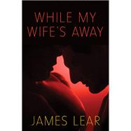 While My Wife's Away by Lear, James, 9781627782005