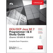 OCA/OCP Java SE 7 Programmer I & II Study Guide (Exams 1Z0-803 & 1Z0-804) by Sierra, Kathy; Bates, Bert, 9780071772006