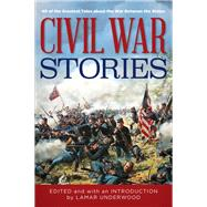 Civil War Stories 40 of the Greatest Tales about the War Between the States by Underwood, Lamar, 9781493032006