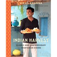 Indian Harvest Classic and Contemporary Vegetarian Dishes by Khanna, Vikas, 9781632862006
