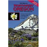 100 Hikes in Northwest Oregon & Southwest Washington 2013-2014 by Sullivan, William L., 9781939312006