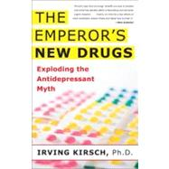 The Emperor's New Drugs: Exploding the Antidepressant Myth by Kirsch, Irving, 9780465022007
