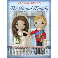Yarn Whirled: The Royal Family Easy-to-Craft Yarn Characters by Olski, Pat; Kraus, Brian, 9780486812007