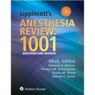 Lippincott's Anesthesia Review: 1001 Questions and Answers by Sikka, Paul; Bittner, Edward A; Halaszynski, Thomas; Pham, Thoha; Sinha, Ashish, 9781451132007