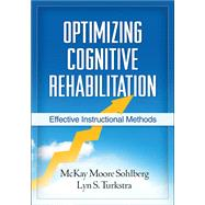 Optimizing Cognitive Rehabilitation Effective Instructional Methods by Sohlberg, McKay Moore; Turkstra, Lyn S.; Wilson, Barbara A., 9781609182007