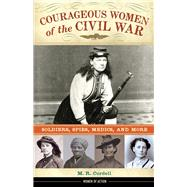 Courageous Women of the Civil War by Cordell, M. R., 9781613732007