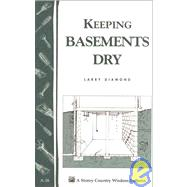 Keeping Basements Dry : Storey Country Wisdom Bulletin A-26 by Gardenway Editors, 9780882662008