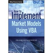 How to Implement Market Models Using Vba by Goossens, Francois, 9781118962008