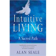 Intuitive Living by Seale, Alan, 9781578632008