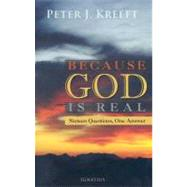 Because God Is Real : Sixteen Questions, One Answer by Kreeft, Peter, 9781586172008