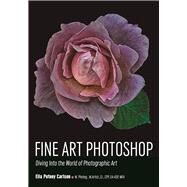 Fine Art Photoshop Diving Into the World of Photographic Art by Putney Carlson, Ella, 9781682032008