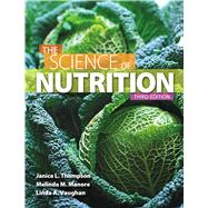 The Science of Nutrition by Thompson, Janice J.; Manore, Melinda; Vaughan, Linda, 9780321832009