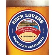 Beer Lover's Southern California Best Breweries, Brewpubs & Beer Bars by Barnes, Kristofor, 9780762792009