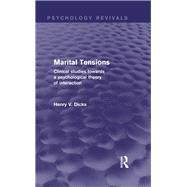 Marital Tensions: Clinical Studies Towards a Psychological Theory of Interaction by Dicks,Henry V., 9781138822009