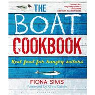 The Boat Cookbook Real Food for Hungry Sailors by Sims, Fiona, 9781408192009