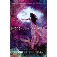 Waterfire Saga, Book Two: Rogue Wave by Donnelly, Jennifer, 9781423182009