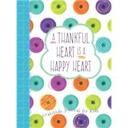 A Thankful Heart Is a Happy Heart: A Gratitude Journal for Kids by Paine, Crystal, 9781424552009