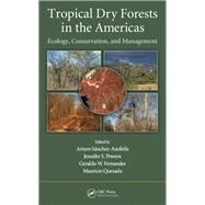 Tropical Dry Forests in the Americas: Ecology, Conservation, and Management by Sanchez-Azofeifa; Arturo, 9781466512009