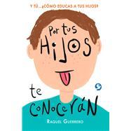 Por tus hijos de conocerán by Rodriguez, Raquel Guerrero, 9786079472009