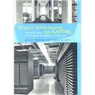 From Whirlwind to MITRE : The R&D Story of the SAGE Air Defense Computer by Kent C. Redmond and Thomas M. Smith, 9780262182010