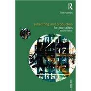 Subediting and Production for Journalists: Print, Digital & Social by Holmes; Tim, 9780415492010