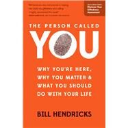 The Person Called You Why You're Here, Why You Matter & What You Should Do With Your Life by Hendricks, Bill, 9780802412010
