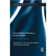 Consolidation Policies in Federal States: Conflicts and Solutions by Braun; Dietmar, 9781138642010